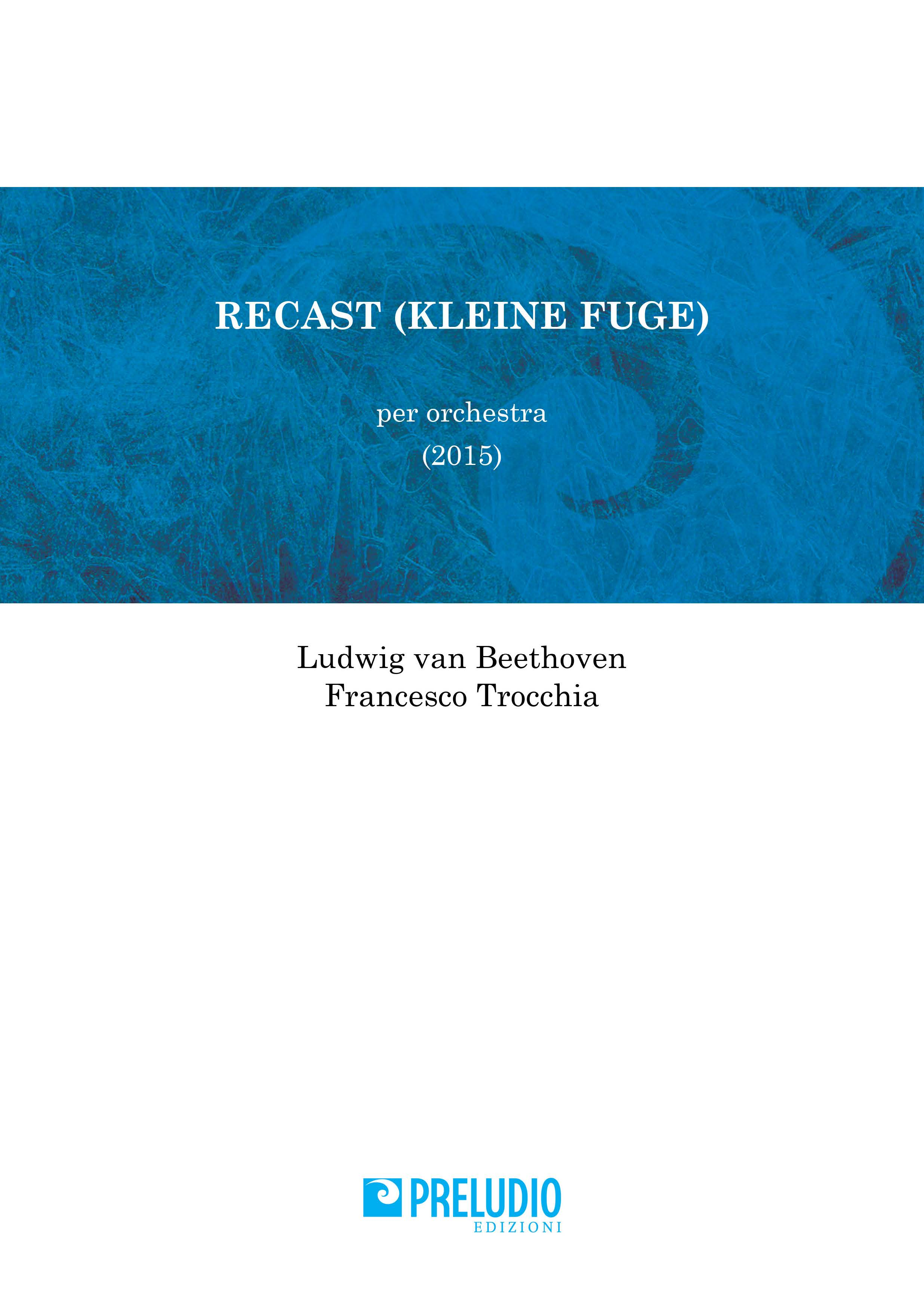 Recast (Kleine Fuge) per orchestra (2015)